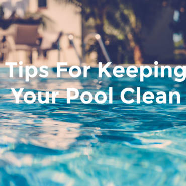 Top Cleaning Tips To Keep Your Pool Clean And Blue